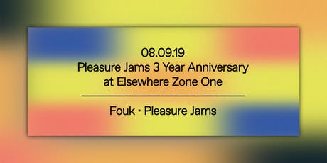 Pleasure Jams 3 Year Anniversary ft Fouk! @ Elsewhere (Zone One) tickets