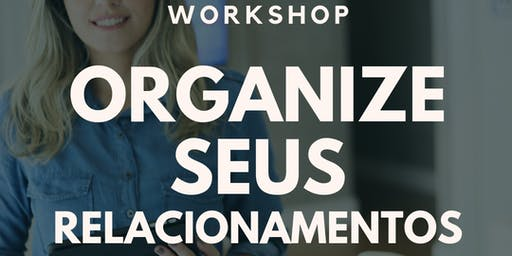 WORKSHOP ORGANIZE SEUS RELACIONAMENTOS