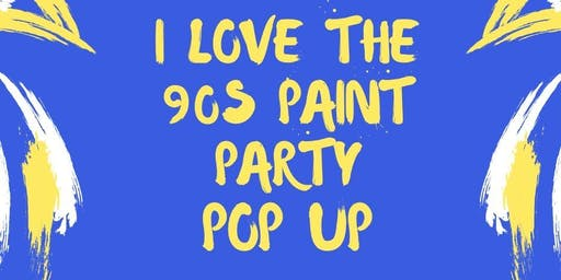 FREE: I Love the 90s Paint Party Pop Up