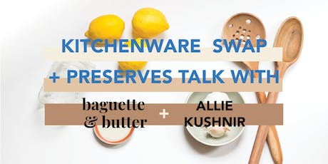 Kitchenware Swap + Preserves Talk/Tasting tickets
