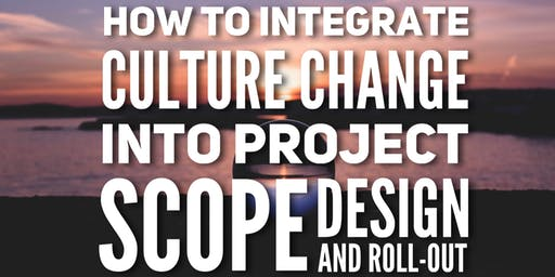 Leadership Webinar: Integrating Culture Change in Project Scope, Design and Roll-Out (San Mateo)