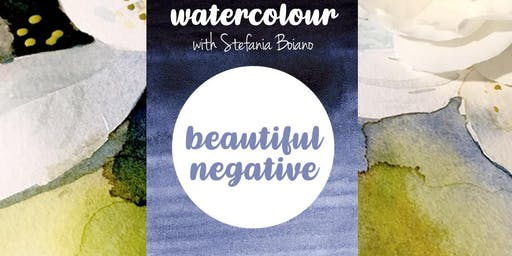 Beautiful Negative - Watercolour Painting with Stefania Boiano