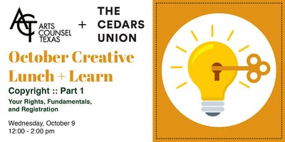 October Creative Lunch + Learn :: Copyright (Part 1) :: Your Rights, Fundamentals, and Registration