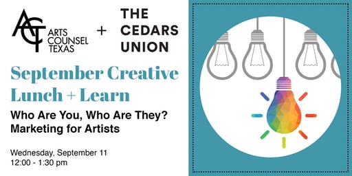 September Creative Lunch + Learn :: Who Are You, Who Are They? Marketing for Artist