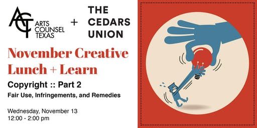 November Creative Lunch + Learn :: Copyright (Part 2) :: Fair Use, Infringements, and Remedies