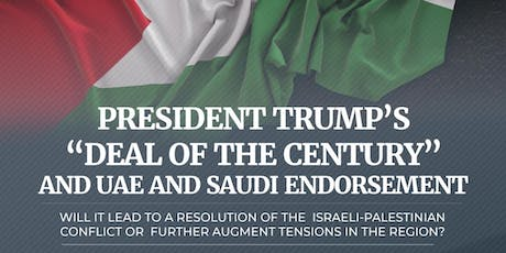 "PRESIDENT TRUMP'S ""DEAL OF THE CENTURY"" AND UAE-SAUDI ENDORSEMENT. tickets"