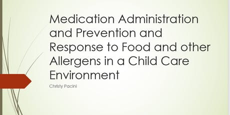 Medication Administration and Prevention and Response to Food and other Allergens in a Child Care Environment tickets