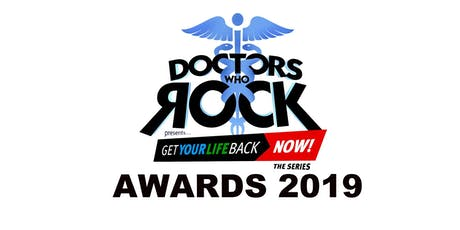 DOCTORS WHO ROCK AWARDS GALA 2019/Get Your Life Back Now Public Health Conference tickets