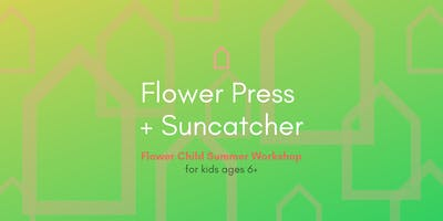 Flower Child Summer Workshop | Flower Press + Suncatcher