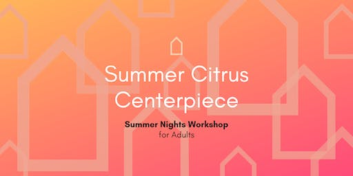 Summer Nights Workshop | Summer Citrus Centerpiece