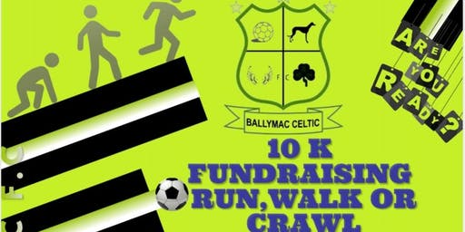 "Ballymac Celtic F.C  ""10 K Fundraising •Run,Walk,Crawl• & Raffle  """
