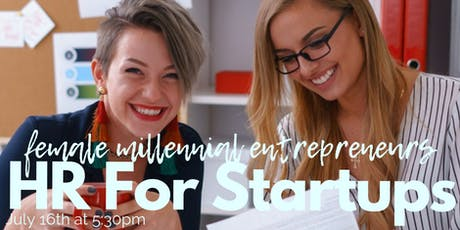Female Millennial Entrepreneurs-- HR for Start-Ups: What to Know as You Grow  tickets