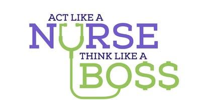 Act Like A Nurse, Think Like A Boss