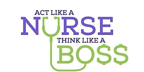 Act Like A Nurse, Think Like A Boss tickets