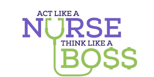 Act Like A Nurse, Think Like A Boss