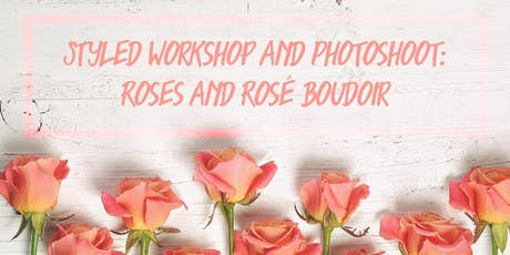 Styled Wedding Workshop and Photo Shoot: Roses & Rosé Boudoir tickets