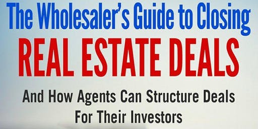 The Wholesaler's Guide to Closing REAL ESTATE DEALS