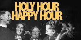 Holy Hour, Happy Hour