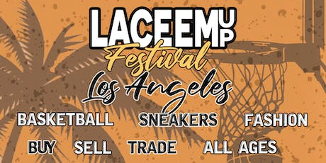 LACE EM UP FESTIVAL - SNEAKERS, FASHION, ART, BASKETBALL  EVENT!! LA, CA tickets