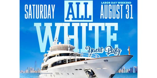 ALL WHITE YACHT PARTY ( Labor Day weekend )