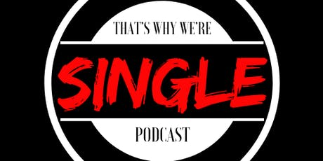 That's Why We're Single - Podcast Release Party tickets