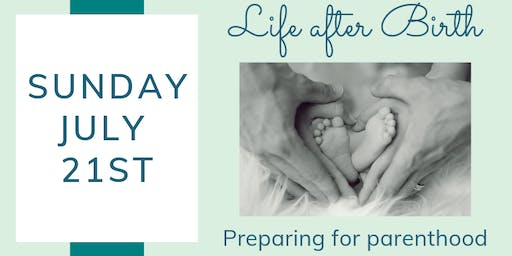 Life After Birth: Preparing for Parenthood - July 2019