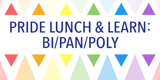 Pride Lunch & Learn: Bi/Pan/Poly