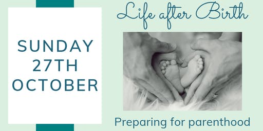 Life After Birth: Preparing for Parenthood - October 2019