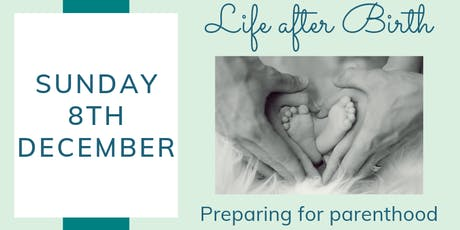 Life After Birth: Preparing for Parenthood - December 2019 tickets