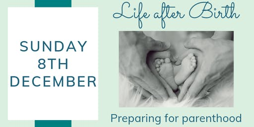Life After Birth: Preparing for Parenthood - December 2019