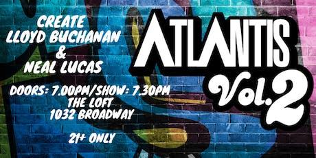 ATLANTIS Vol.2 w/ Create Music Group Lloyd Buchanan and Neal Lucas 21+ tickets
