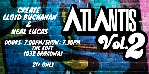 ATLANTIS Vol.2 w/ Create Music Group Lloyd Buchanan and Neal Lucas 21+