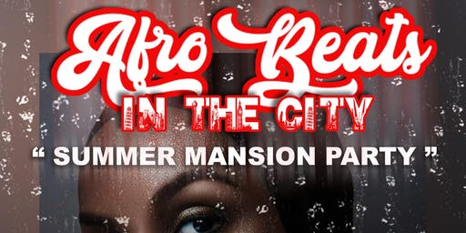 "AFROBEATS IN THE CITY ""Mansion Party"""