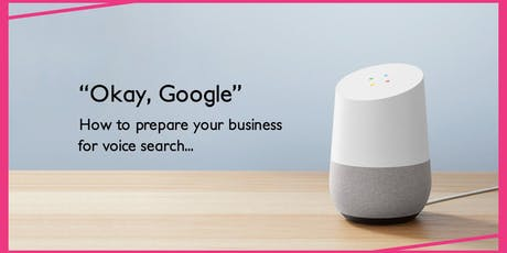 Okay, Google: How to Prepare Your Business for Voice Search | Business Networking Brisbane tickets