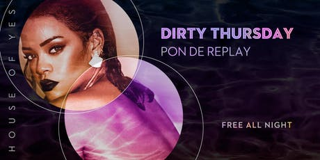 Dirty Thursday: Pon De Replay tickets