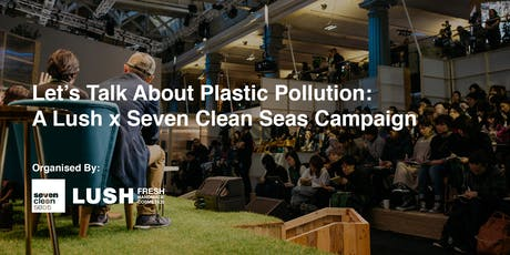 Let's Talk about Plastic Pollution: A Lush x Seven Clean Seas Campaign tickets