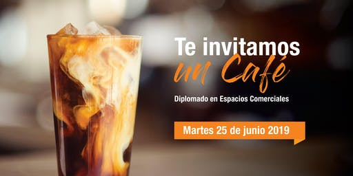 Café Informativo - Diplomado en Espacios Comerciales