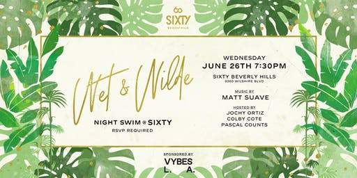 Wet and Wilde @ SIXTY