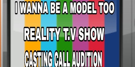 REALITY T.V SHOW CASTING CALL AUDITION WOMEN AND MEN 18 AND UP tickets