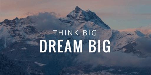 Think BIG, Dream BIG