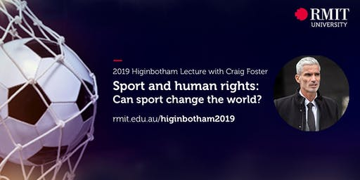 2019 RMIT Higinbotham Lecture - Sport and Human Rights: Can Sport Change the World?