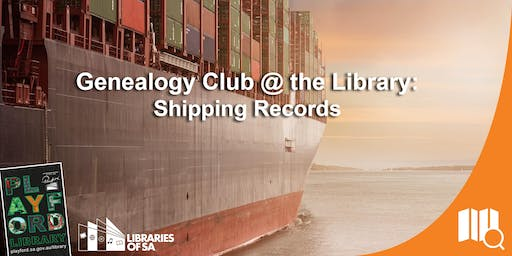 Genealogy Club @ the Library: Shipping records