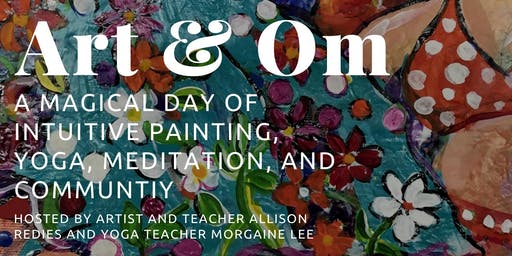 Art & Om,A Magical Day of Intuitive Painting Yoga Meditation and Community