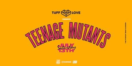 Tuff Love Ft. Teenage Mutants tickets