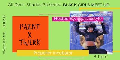 All Dem' Shades Presents: Black Girls Meet Up - Paint + Twerk