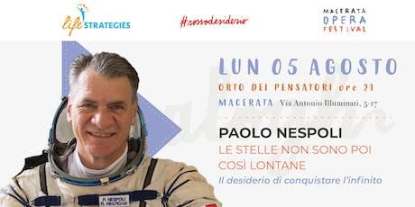 LE STELLE NON SONO POI COSÌ LONTANE con Paolo Nespoli biglietti