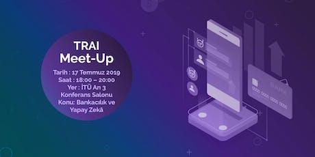 TRAI Meet-Up #24 Bankacılık ve Yapay Zekâ tickets