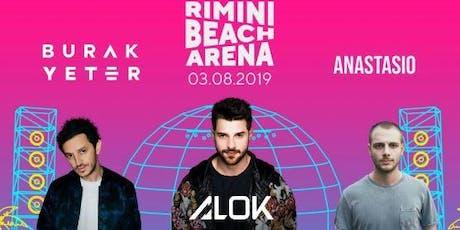 Burak Yeter & Alok & Anastasio Rimini Beach Arena | 3 Agosto 2019 | Offerta Riccione Beach Hotel biglietti
