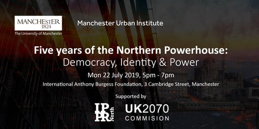 Five years of the Northern Powerhouse: Democracy, Identity & Power