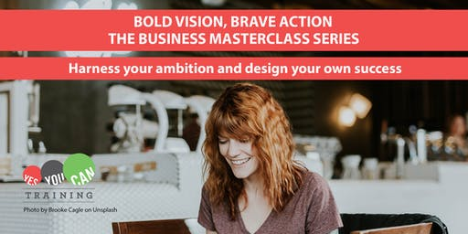 Bold Vision, brave action - the business masterclass series